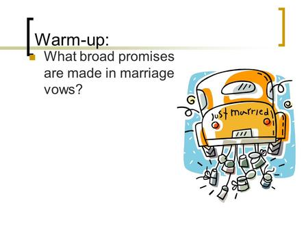 Warm-up: What broad promises are made in marriage vows?