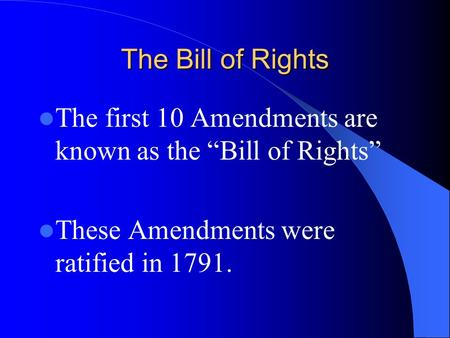 "The Bill of Rights The first 10 Amendments are known as the ""Bill of Rights"" These Amendments were ratified in 1791."