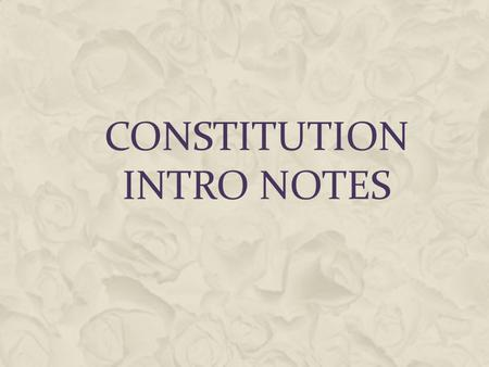 CONSTITUTION INTRO NOTES. 3 Branches of the Government Executive The President, Vice President and Cabinet Job to carry out the laws Judicial Supreme.