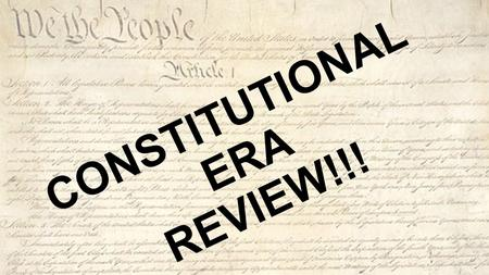 CONSTITUTIONAL ERA REVIEW!!!. Explain the following principle of government: Federalism Federalism: the separation of power between the national government.