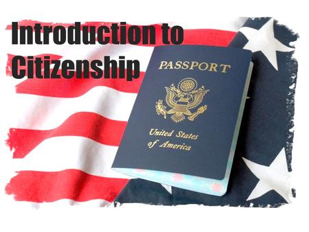 Introduction to Citizenship. ________ are legal members of a country. Being a citizen includes _________ and ______________. Citizens rights responsibilities.