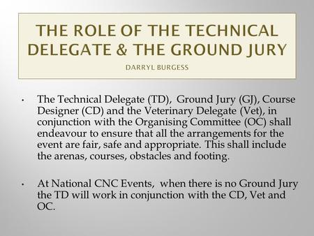 The Technical Delegate (TD), Ground Jury (GJ), Course Designer (CD) and the Veterinary Delegate (Vet), in conjunction with the Organising Committee (OC)