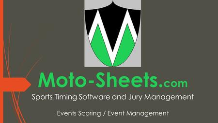 Moto-Sheets. com Sports Timing Software and Jury Management Events Scoring / Event Management.