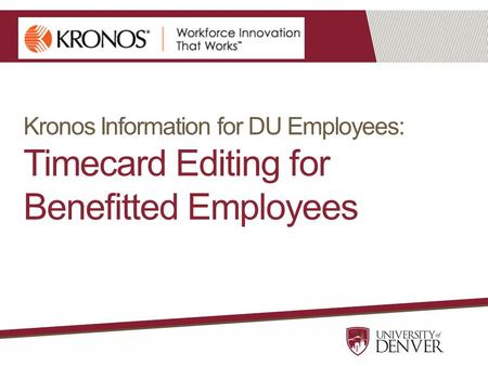Kronos Information for DU Employees: Timecard Editing for Benefitted Employees.