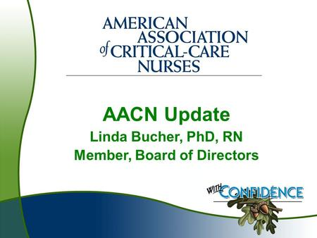 AACN Update Linda Bucher, PhD, RN Member, Board of Directors.