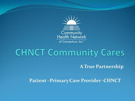 A True Partnership Patient –Primary Care Provider -CHNCT.