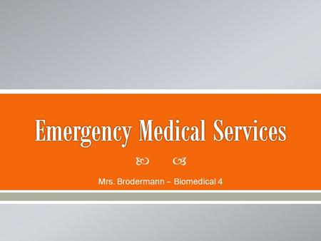  Mrs. Brodermann – Biomedical 4.   Assess illness or injury and provide care  May be firefighters, law enforcement officers or private citizens 