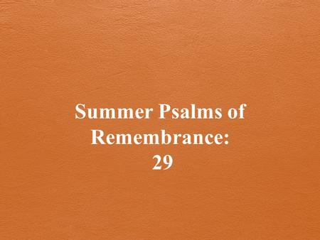 Summer Psalms of Remembrance: 29. Heaven and Earth Mingled Together.