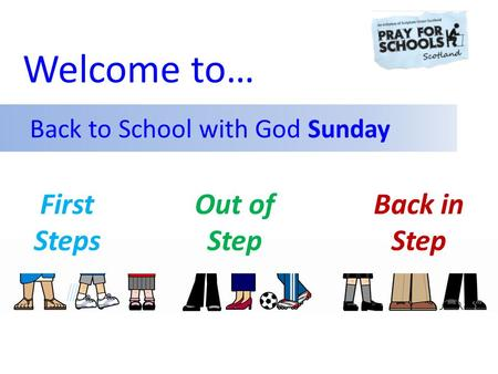 First Steps Out of Step Back in Step Back to School with God Sunday Welcome to…