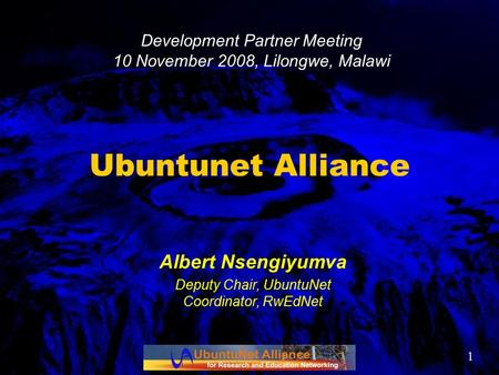 1 Ubuntunet Alliance Albert Nsengiyumva Deputy Chair, UbuntuNet Coordinator, RwEdNet Development Partner Meeting 10 November 2008, Lilongwe, Malawi.