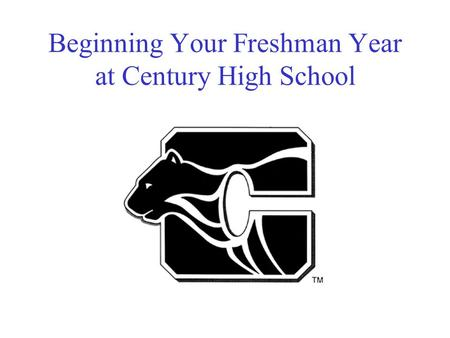 Beginning Your Freshman Year at Century High School.
