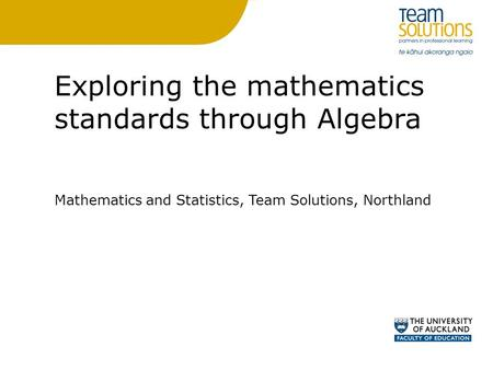 Exploring the mathematics standards through Algebra Mathematics and Statistics, Team Solutions, Northland.
