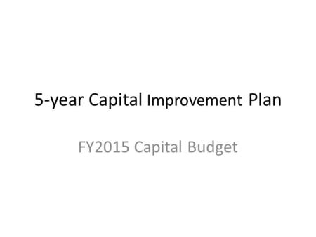 5-year Capital Improvement Plan FY2015 Capital Budget.