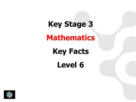 Key Stage 3 Mathematics Key Facts Level 6. Level 6 Number and Algebra.