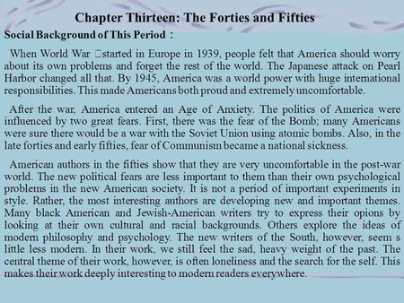 Chapter Thirteen: The Forties <strong>and</strong> Fifties Social Background of This <strong>Period</strong> : When World War Ⅱ started <strong>in</strong> Europe <strong>in</strong> 1939, people felt that <strong>America</strong> should.
