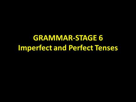 GRAMMAR-STAGE 6 Imperfect and Perfect Tenses