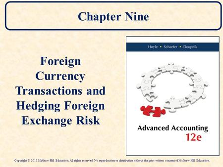 Chapter Nine Foreign Currency Transactions and Hedging Foreign Exchange Risk Copyright © 2015 McGraw-Hill Education. All rights reserved. No reproduction.