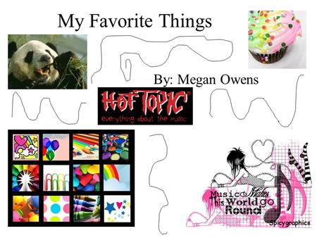 My Favorite Things By: Megan Owens. My Favorite Colors My favorite colors are blue, green, purple, and black. I like blue and green because they remind.