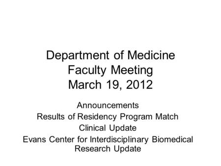 Department of Medicine Faculty Meeting March 19, 2012 Announcements Results of Residency Program Match Clinical Update Evans Center for Interdisciplinary.