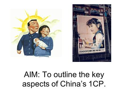 AIM: To outline the key aspects of China's 1CP.. WHY? Why did China implement the 1CP? What is the historical context? MAKE A TIMELINE.