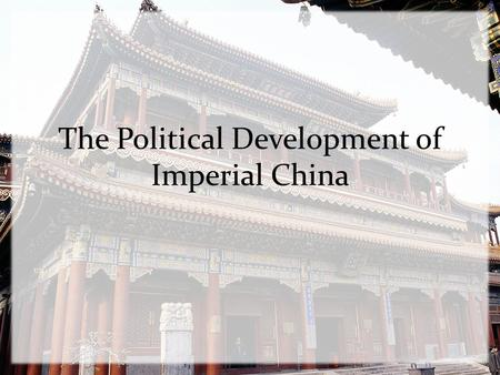 The Political Development of Imperial China. 16.1 Introduction Chinese history is divided into periods ruled by dynasties, or ruling families China was.