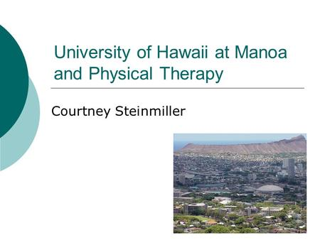 University of Hawaii at Manoa and Physical Therapy Courtney Steinmiller.