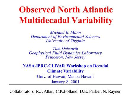 Observed North Atlantic Multidecadal Variability Michael E. Mann Department of Environmental Sciences University of Virginia Tom Delworth Geophysical Fluid.