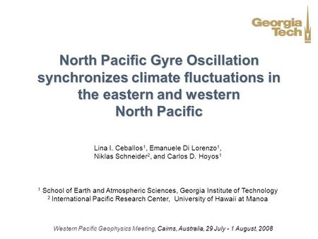 North Pacific Gyre Oscillation synchronizes climate fluctuations in the eastern and western North Pacific Lina I. Ceballos1, Emanuele Di Lorenzo1, Niklas.