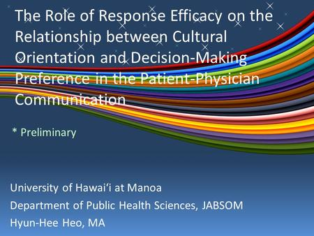 The Role of Response Efficacy on the Relationship between Cultural Orientation and Decision-Making Preference in the Patient-Physician Communication University.