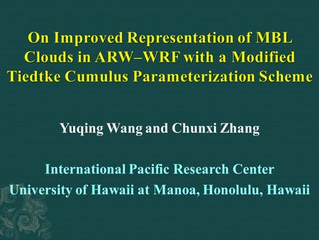 Yuqing Wang and Chunxi Zhang International Pacific Research Center University of Hawaii at Manoa, Honolulu, Hawaii.