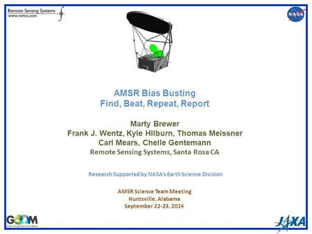 AMSR Bias Busting Find, Beat, Repeat, Report Marty Brewer Frank J. Wentz, Kyle Hilburn, Thomas Meissner Carl Mears, Chelle Gentemann Remote Sensing Systems,