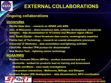 11 transitioning unique NASA data and research technologies to the NWS EXTERNAL COLLABORATIONS Ongoing collaborations Universities Florida State Univ.