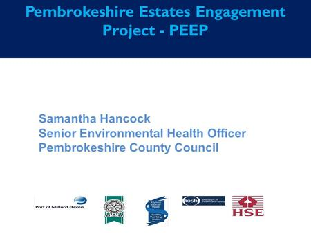 Pembrokeshire Estates Engagement Project - PEEP Samantha Hancock Senior Environmental Health Officer Pembrokeshire County Council.