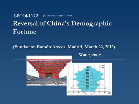Reversal of China's Demographic Fortune (Fundación Ramón Areces, Madrid, March 22, 2012) Wang Feng.