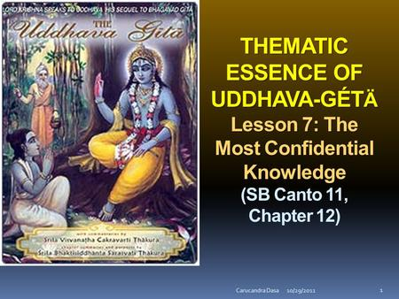 THEMATIC ESSENCE OF UDDHAVA-GÉT Ä Lesson 7: The Most Confidential Knowledge THEMATIC ESSENCE OF UDDHAVA-GÉT Ä Lesson 7: The Most Confidential Knowledge.