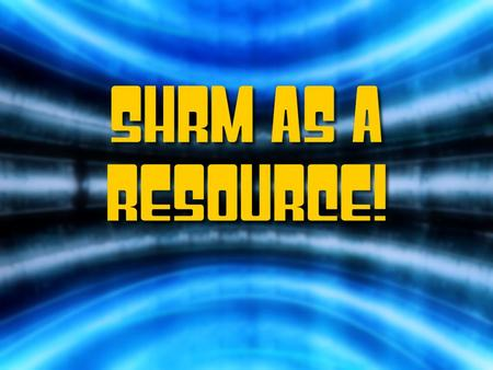 MISC DATES SHRM TERMS MEMBERSHIP VOLUNTEER LEADER RESOURCES MISC DATES SHRM TERMS MEMBERSHIP VOLUNTEER LEADER RESOURCES.
