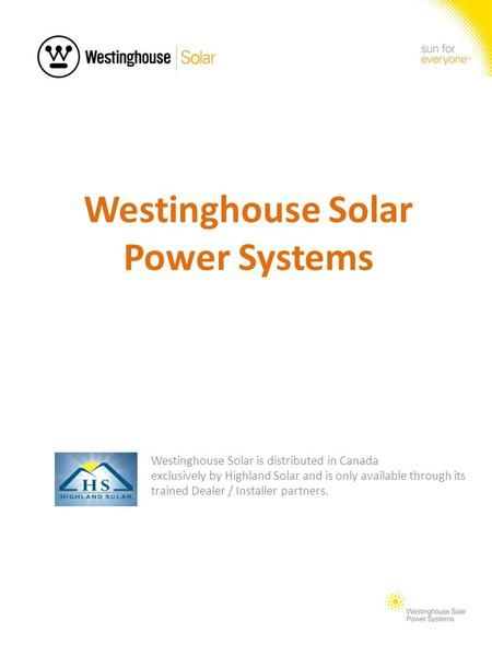 Westinghouse Solar Power Systems Westinghouse Solar is distributed in Canada exclusively by Highland Solar and is only available through its trained Dealer.