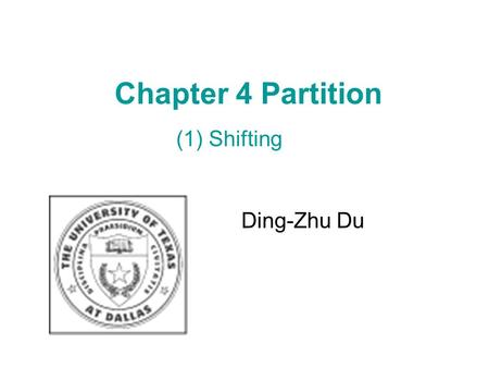 Chapter 4 Partition (1) Shifting Ding-Zhu Du. Disk Covering Given a set of n points in the Euclidean plane, find the minimum number of unit disks to cover.