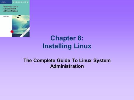 Chapter 8: Installing Linux The Complete Guide To Linux System Administration.