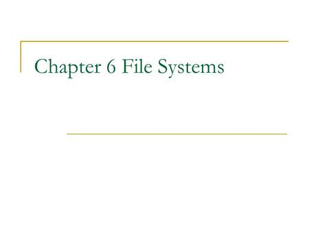 Chapter 6 File Systems. Essential requirements 1. Store very large amount of information 2. Must survive the termination of processes persistent 3. Concurrent.