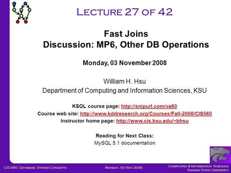 Computing & Information Sciences Kansas State University Monday, 03 Nov 2008CIS 560: Database System Concepts Lecture 27 of 42 Monday, 03 November 2008.