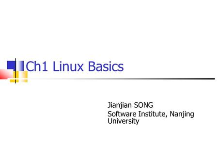 Ch1 Linux Basics Jianjian SONG Software Institute, Nanjing University.