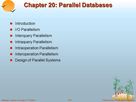 ©Silberschatz, Korth and Sudarshan20.1Database System Concepts 3 rd Edition Chapter 20: Parallel Databases Introduction I/O Parallelism Interquery Parallelism.