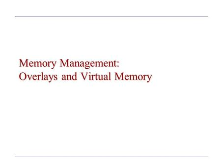 Memory Management: Overlays and Virtual Memory. Agenda Overview of Virtual Memory –Review material based on Computer Architecture and OS concepts Credits.