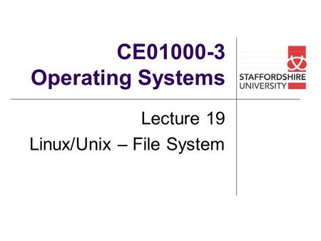 CE01000-3 Operating Systems Lecture 19 Linux/Unix – File System.