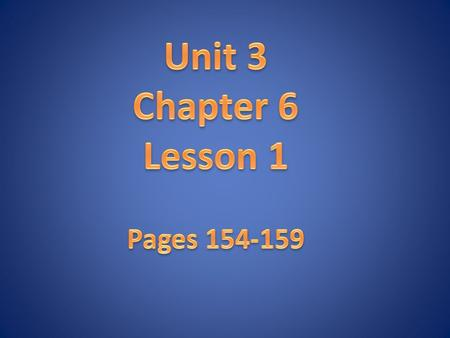Unit 3 Chapter 6 Lesson 1 Pages 154-159.