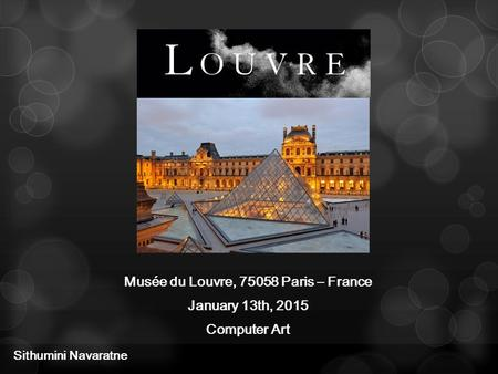 Musée du Louvre, 75058 Paris – France January 13th, 2015 Computer Art Sithumini Navaratne.