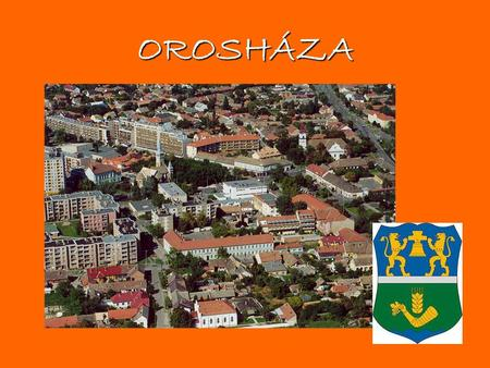 OROSHÁZA. Orosháza is a town in County Békés in the south-east part of Hungary. It is situated in the westernmost part of the county.