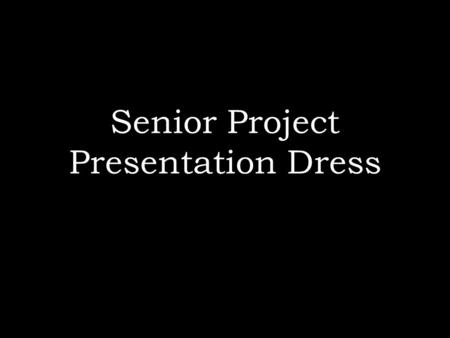 Senior Project Presentation Dress. Guidelines for Guys Appropriate professional business dress is required. Clothes should fit well and be clean and pressed.