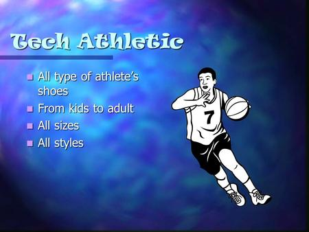 Tech Athletic All type of athlete's shoes All type of athlete's shoes From kids to adult From kids to adult All sizes All sizes All styles All styles.